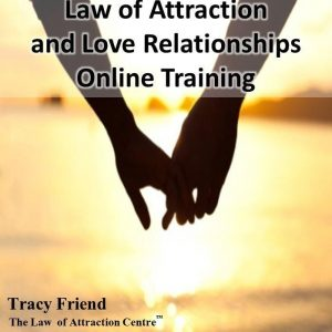 ONLINE TRAINING: Law of Attraction and Love Relationships, Tracy Friend